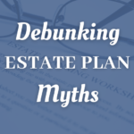 Debunking Estate Plan Myths For Jackson Heights Taxpayers